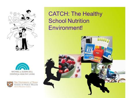 CATCH: The Healthy School Nutrition Environment!.