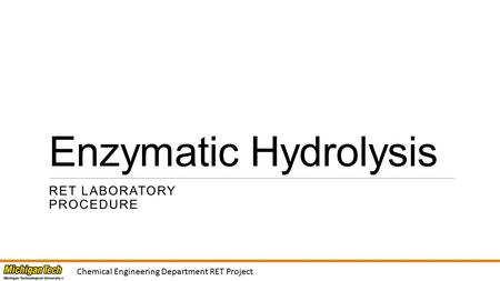 Chemical Engineering Department RET Project Enzymatic Hydrolysis RET LABORATORY PROCEDURE.