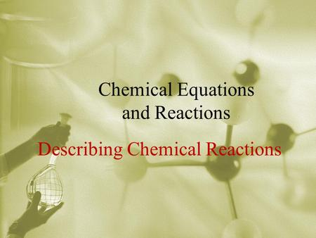 Chemical Equations and Reactions Describing Chemical Reactions.
