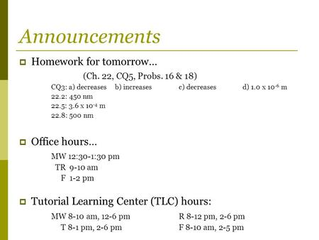 Announcements Homework for tomorrow… (Ch. 22, CQ5, Probs. 16 & 18)