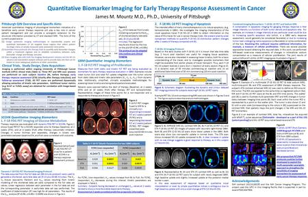 Quantitative Biomarker Imaging for Early Therapy Response Assessment in Cancer James M. Mountz M.D., Ph.D., University of Pittsburgh Table 1: Clinical.