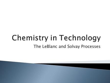 The LeBlanc and Solvay Processes.  Understand how stoichiometry and percentage yield are applied in Industry  Understand the multi-step industrial processes.