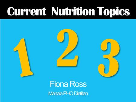 Healthy Eating - title 1 2 3 Fiona Ross Manaia PHO Dietitian.