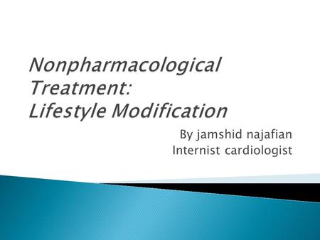 By jamshid najafian Internist cardiologist.  Lifestyle modification is indicated for all patients with hypertension, regardless of drug therapy.  It.