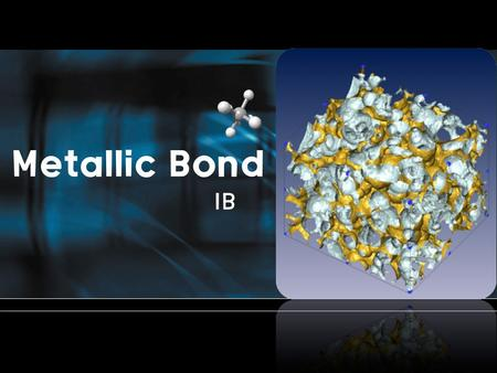 Metallic Bond IB. Formation of metallic bond the metal atoms lose one or more of their outer electrons These electrons become delocalized, and free.