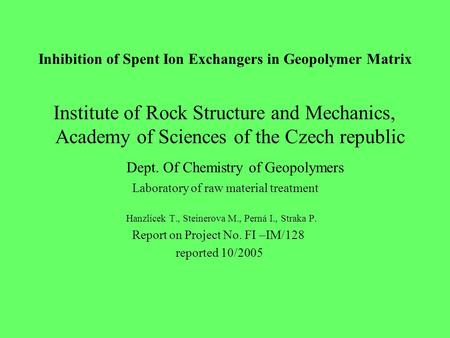 Inhibition of Spent Ion Exchangers in Geopolymer Matrix Institute of Rock Structure and Mechanics, Academy of Sciences of the Czech republic Dept. Of Chemistry.