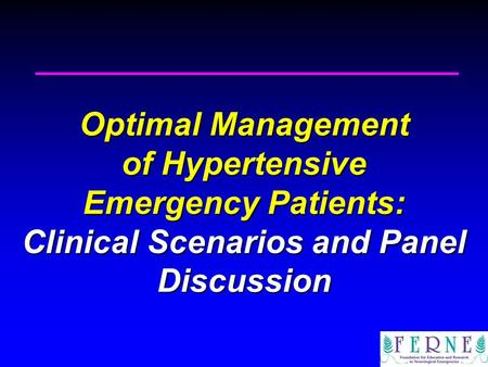 Optimal Management of Hypertensive Emergency Patients: Clinical Scenarios and Panel Discussion.