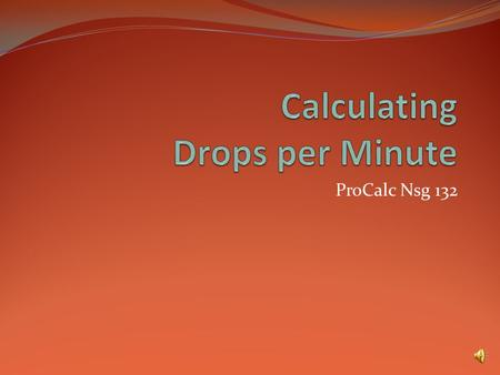 ProCalc Nsg 132 Calculating gtts per minute Example 1 We have an available IV administration set that delivers 10 gtts/ml. 0.9% NaCl (0.9% Sodium Chloride)
