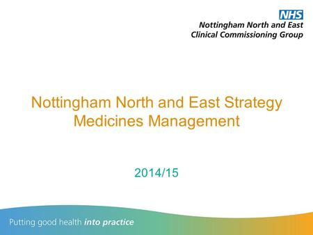 Nottingham North and East Strategy Medicines Management 2014/15.
