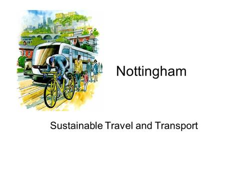 Nottingham Sustainable Travel and Transport. Although Nottingham has lower than average levels of car ownership, levels of traffic are continuing.