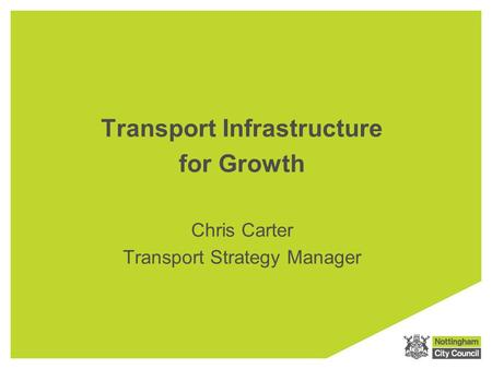 Transport Infrastructure for Growth Chris Carter Transport Strategy Manager.
