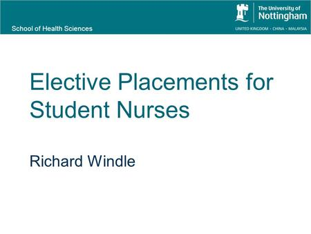 School of Health Sciences Elective Placements for Student Nurses Richard Windle.