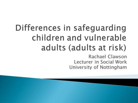 Rachael Clawson Lecturer in Social Work University of Nottingham.