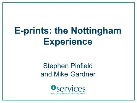 E-prints: the Nottingham Experience Stephen Pinfield and Mike Gardner.