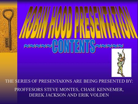 THE SERIES OF PRESENTAIONS ARE BEING PRESENTED BY: PROFFESORS STEVE MONTES, CHASE KENNEMER, DEREK JACKSON AND ERIK VOLDEN.
