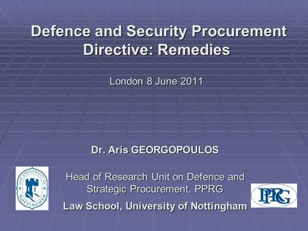 Defence and Security Procurement Directive: Remedies London 8 June 2011 Defence and Security Procurement Directive: Remedies London 8 June 2011 Dr. Aris.