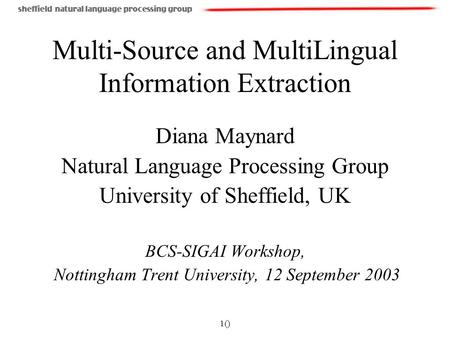 1() Multi-Source and MultiLingual Information Extraction Diana Maynard Natural Language Processing Group University of Sheffield, UK BCS-SIGAI Workshop,