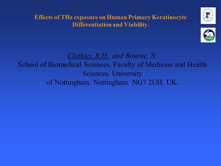 Effects of THz exposure on Human Primary Keratinocyte Differentiation and Viability. Clothier, R.H., and Bourne, N. School of Biomedical Sciences, Faculty.