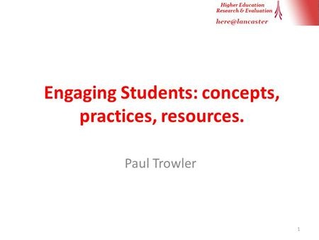 Engaging Students: concepts, practices, resources. Paul Trowler 1.