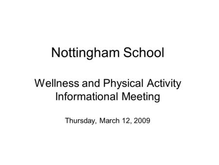 Nottingham School Wellness and Physical Activity Informational Meeting Thursday, March 12, 2009.