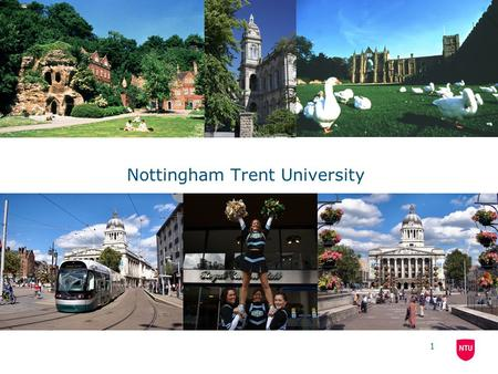 1 Nottingham Trent University. 2 Nottingham Trent University (NTU) Nottingham Trent University's origins go back to 1843 Over 25,000 students Over 2,500.