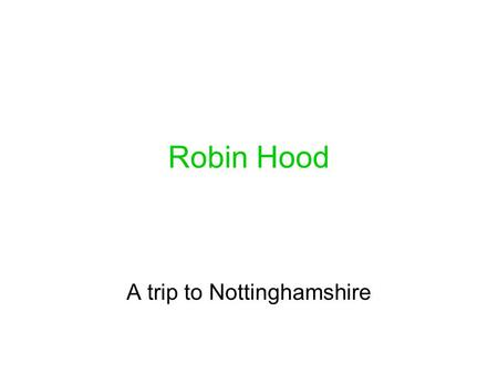 Robin Hood A trip to Nottinghamshire. We go to Great Britain.