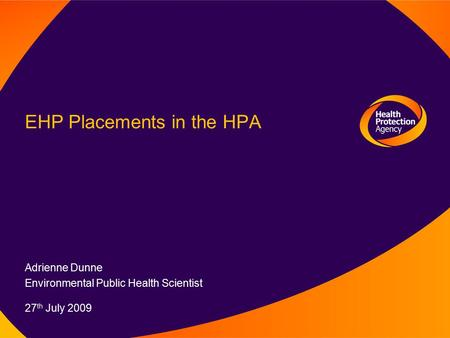 EHP Placements in the HPA Adrienne Dunne Environmental Public Health Scientist 27 th July 2009.