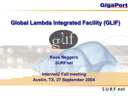 Global Lambda Integrated Facility (GLIF) Kees Neggers SURFnet Internet2 Fall meeting Austin, TX, 27 September 2004.