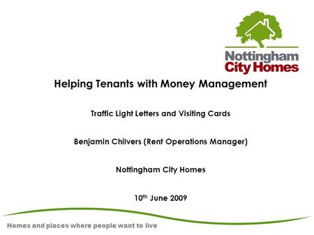 Homes and places where people want to live Helping Tenants with Money Management Traffic Light Letters and Visiting Cards Benjamin Chilvers (Rent Operations.