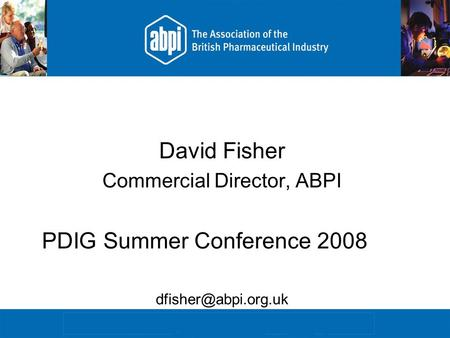David Fisher Commercial Director, ABPI PDIG Summer Conference 2008