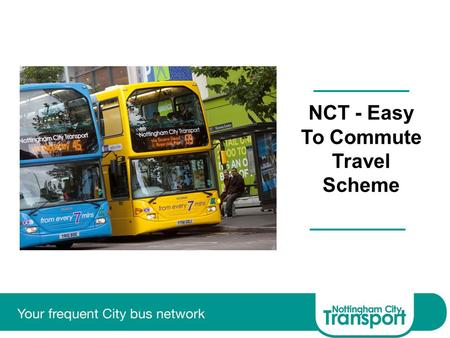 NCT - Easy To Commute Travel Scheme. NCT - Easy To Commute (ETC) Employee Travel Scheme A simple scheme for employers to assist staff to enjoy savings.