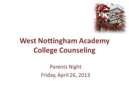West Nottingham Academy College Counseling Parents Night Friday, April 26, 2013.