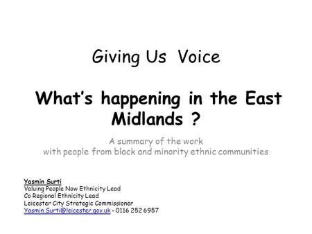 Giving Us Voice What's happening in the East Midlands ? A summary of the work with people from black and minority ethnic communities Yasmin Surti Valuing.