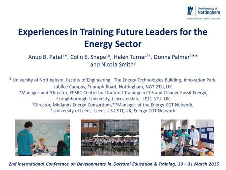 Experiences in Training Future Leaders for the Energy Sector Anup B. Patel 1 *, Colin E. Snape 1#, Helen Turner 2†, Donna Palmer 1 ** and Nicola Smith.