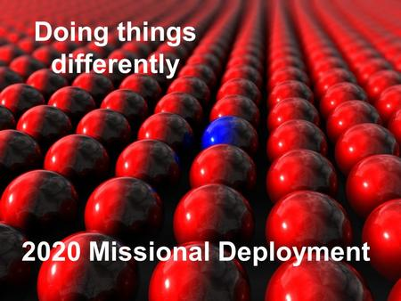 Doing things differently 2020 Missional Deployment.