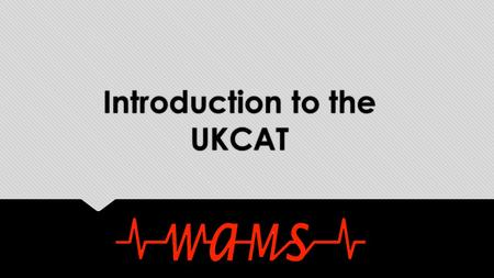 Introduction to the UKCAT. What is the UKCAT? UK Clinical Aptitude Test 26 UK universities for Medical and Dental Courses Tests Innate skills - no 'knowledge'