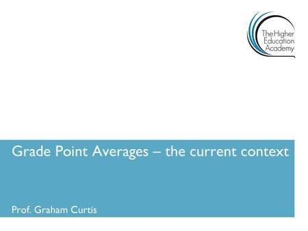 Grade Point Averages – the current context
