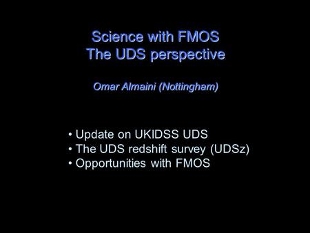 Science with FMOS The UDS perspective Omar Almaini (Nottingham) Update on UKIDSS UDS The UDS redshift survey (UDSz) Opportunities with FMOS.