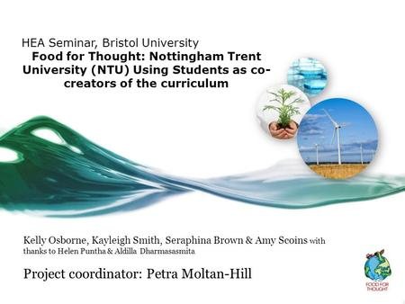 HEA Seminar, Bristol University Food for Thought: Nottingham Trent University (NTU) Using Students as co- creators of the curriculum Kelly Osborne, Kayleigh.