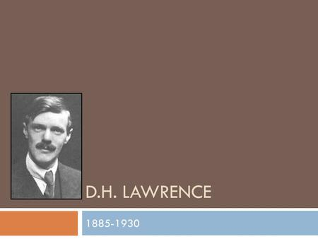 D.H. LAWRENCE 1885-1930. Introduction  A novelist, playwright, poet and artist  Themes of:  love, sex, and cultural decay  novels and poetry explore: