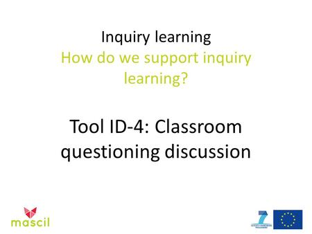 Inquiry learning How do we support inquiry learning? Tool ID-4: Classroom questioning discussion.