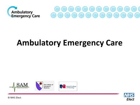Ambulatory Emergency Care. Background Ambulatory Emergency Care is a way of managing a significant proportion of emergency patients on the same day without.