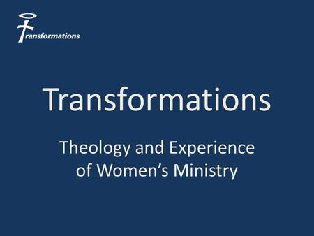 Transformations Theology and Experience of Women's Ministry.