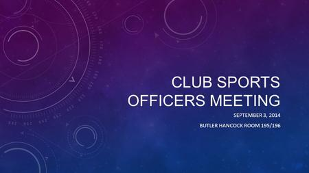CLUB SPORTS OFFICERS MEETING SEPTEMBER 3, 2014 BUTLER HANCOCK ROOM 195/196.