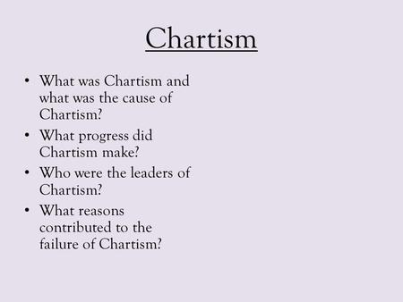 Chartism What was Chartism and what was the cause of Chartism?