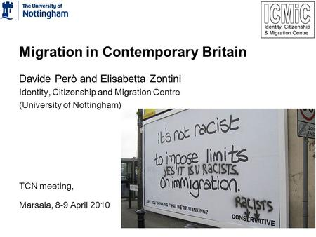 Migration in Contemporary Britain Davide Però and Elisabetta Zontini Identity, Citizenship and Migration Centre (University of Nottingham) TCN meeting,