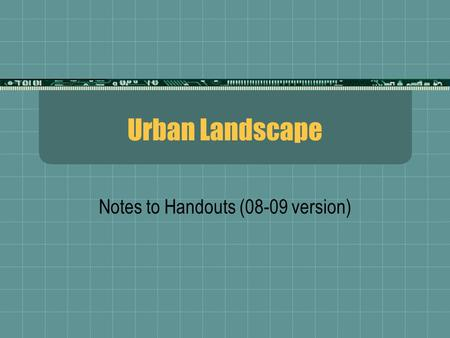 Urban Landscape Notes to Handouts (08-09 version).