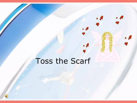 Toss the Scarf. Hold scarf in right hand, toss and catch with right hand….let's go for 5 times. Hold scarf in left hand, toss and catch with left hand….let's.