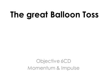 The great Balloon Toss Objective 6CD Momentum & Impulse.