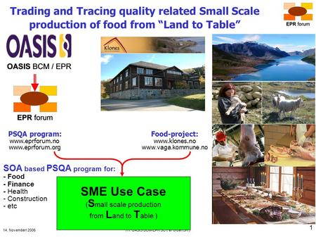 "14. Novemberl 2006ITI: OASIS BCM-EPR SC ( eFolder ISR ) 1 Trading and Tracing quality related Small Scale production of food from ""Land to Table"" Food-project:"